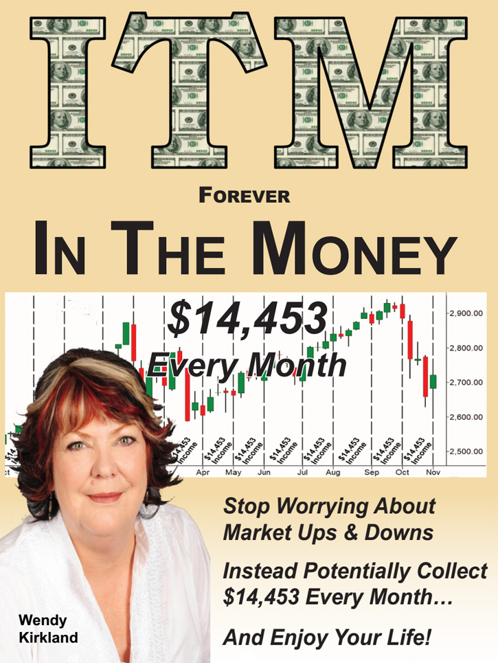 ITM Forever In The Money - $14,453 Every Month - Stop Worry about market ups and downs - instead potentially collect $14,453 every month... and enjoy your life!